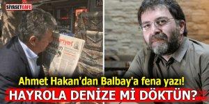 Ahmet Hakan'dan Balbay'a fena yazı! Hayrola denize mi döktün?