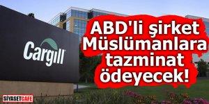 ABD'li Cargill Müslümanlara tazminat ödeyecek!