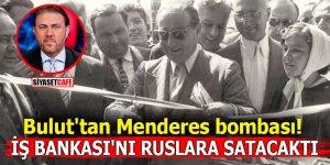 Yiğit Bulut'tan Menderes bombası! İş Bankası'nı Ruslara satacaktı