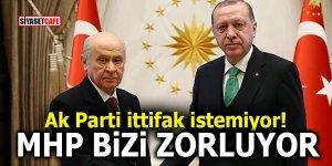 AK Parti ittifak istemiyor! MHP bizi zorluyor
