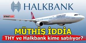 MÜTHİŞ İDDİA! THY ve Halkbank kime satılıyor?
