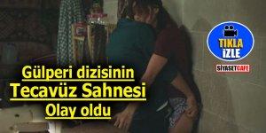 Gaziantep'te Gülperi dizisinin tecavüz sahnesi olay oldu