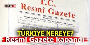 Türkiye nereye? Resmi Gazete kapandı