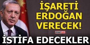 İşareti Erdoğan verecek! İstifa edecekler