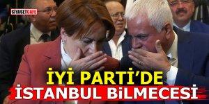 İYİ Parti'de İstanbul bilmecesi