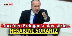 İnce'den Erdoğan'a olay sözler! 'HESABINI SORARIZ'