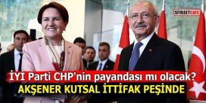 İYİ Parti CHP'nin payandası mı olacak? Akşener kutsal ittifak peşinde