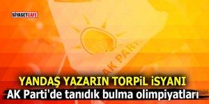 Yandaş yazarın torpil isyanı! AK Parti'de tanıdık bulma olimpiyatları