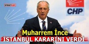 İnce İstanbul kararını verdi