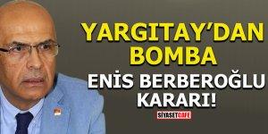 Yargıtay'dan bomba Enis Berberoğlu kararı!