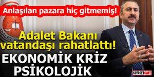 Adalet Bakanı vatandaşı rahatlattı! Ekonomik kriz psikolojik
