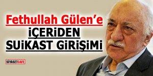 Fethullah Gülen'e içeridensuikast girişimi