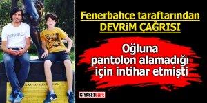 Fenerbahçe taraftarından Devrim çağrısı! Oğluna pantolon alamadığı için intihar etmişti