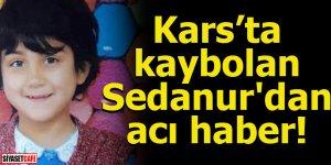 Kars'ta kaybolan Sedanur'un cesedi bulundu!