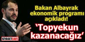 Bakan Albayrak ekonomik programı açıkladı! Topyekun kazanacağız