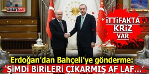 İttifakta af krizi! Erdoğan'dan Bahçeli'ye gönderme