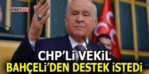CHP'li vekilden flaş açıklama! Bahçeli'den destek istedi!