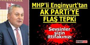 MHP'li Enginyurt'tan AK Parti'ye flaş tepki! Sevsinler sizin ittifakınızı