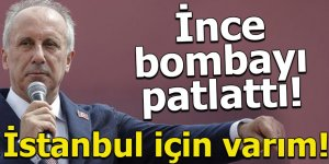 Muharrem İnce bombayı patlattı: İstanbul için varım!