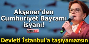 Akşener'den Cumhuriyet Bayramı isyanı! Devleti İstanbul'a taşıyamazsın