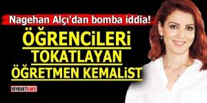 Nagehan Alçı'dan bomba iddia! Öğrencileri tokatlayan öğretmen Kemalist