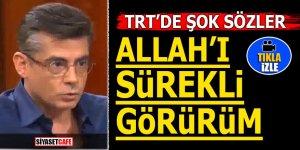 """TRT'de şok sözler! """"Allah'ı sürekli görürüm"""""""