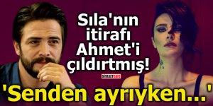 Sıla'nın itirafı Ahmet'i çıldırtmış! 'Senden ayrıyken...'