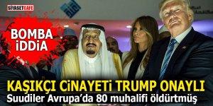 Kaşıkçı cinayeti Trump onaylı! Suudiler Avrupa'da 80 muhalifi öldürtmüş