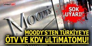 Moody's'ten Türkiye'ye ÖTV ve KDV ültimatomu