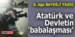 """Atatürk ve Devletin """"babalaşması"""""""