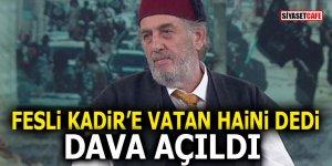 Fesli Kadir'e vatan haini dedi dava açıldı