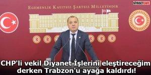 CHP'li vekil Diyanet İşlerini eleştireceğim derken Trabzon'u ayağa kaldırdı!
