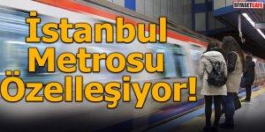 İstanbul metrosu özelleşiyor!