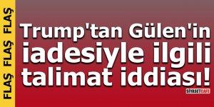 Trump'tan Gülen'in iadesiyle ilgili talimat iddiası!