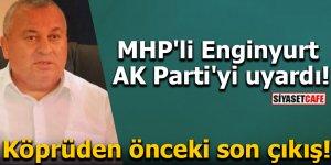 MHP'li Enginyurt AK Parti'yi uyardı! Köprüden önceki son çıkış