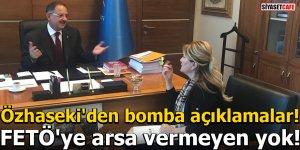 Özhaseki'den bomba açıklamalar! FETÖ'ye arsa vermeyen yok