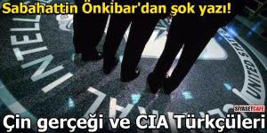 Sabahattin Önkibar'dan şok yazı! Çin gerçeği ve CIA Türkçüleri