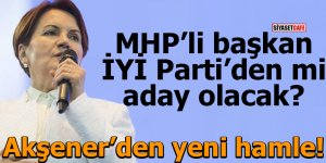 MHP'li başkan İYİ Parti'den mi aday olacak?