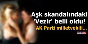 Aşk skandalındaki 'Vezir' belli oldu! AK Parti milletvekili