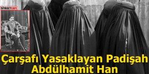 Çarşafı Yasaklayan Padişah Abdülhamit Han