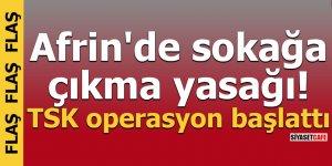 Afrin'de sokağa çıkma yasağı! TSK operasyon başlattı