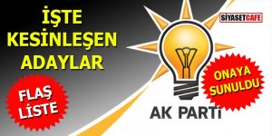 AK Parti'den flaş liste: Adaylar belli oldu, onaya sunuldu