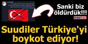 Suudiler Türkiye'yi boykot ediyor!
