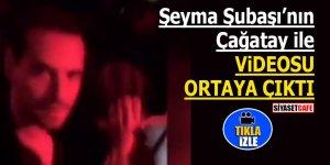 Şeyma Şubaşı'nın Çağatay ile videosu ortaya çıktı