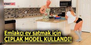 Emlakçı ev satmak için çıplak model kullandı!