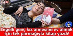 Engelli genç kız annesine ev almak için tek parmağıyla kitap yazdı!