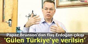 Papaz Brunson'dan flaş Erdoğan çıkışı 'Gülen Türkiye'ye verilsin'