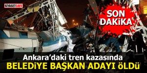 Ankara'daki tren kazasında Belediye Başkan adayı hayatını kaybetti