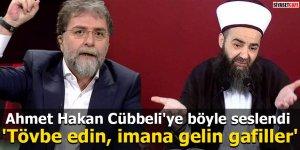 Ahmet Hakan Cübbeli'ye böyle seslendi: 'Tövbe edin, imana gelin gafiller'