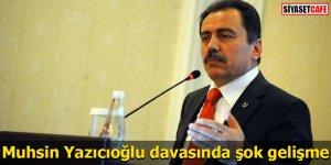 Muhsin Yazıcıoğlu davasında şok gelişme